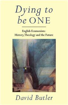 Dying to Be One: English Ecumenism: History, Theology and Future