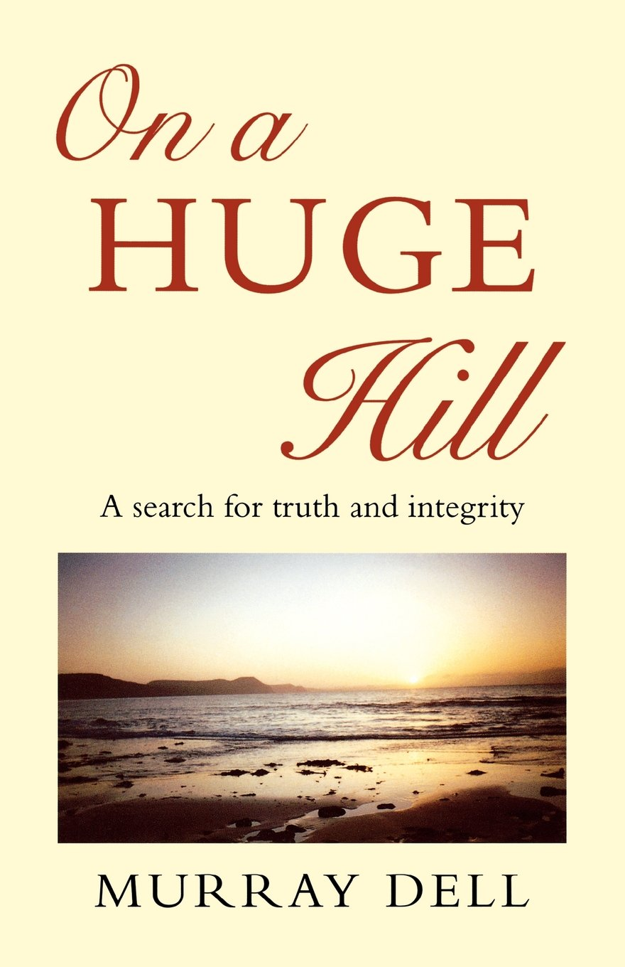 On a Huge Hill: A Search for Truth and Integrity