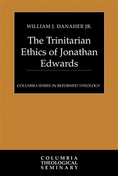 The Trinitarian Ethics of Jonathan Edwards