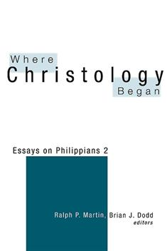 where christology began essays on philippians 2 Ralph p martin 1925-2013  for an edited volume (with brian j dodd), where christology began: essays  martin's interest in the hymn of philippians 2.
