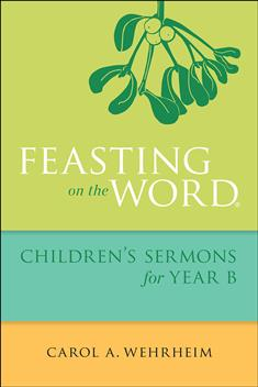 Feasting on the Word Children's Sermons for Year B