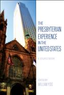 The Presbyterian Experience in the United States: A Sourcebook
