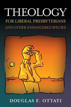 Theology for Liberal Presbyterians and Other Endangered Species