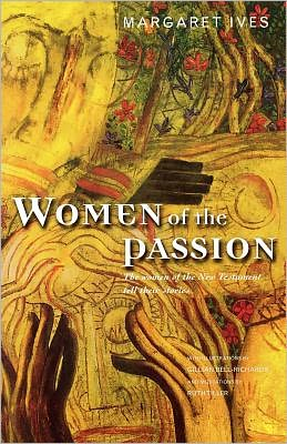Women of the Passion: The Women of the New Testament Tell Their Story
