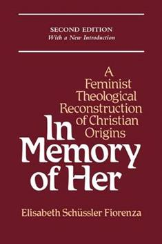In Memory of Her: Feminist Theological Reconstruction of Christian Origins