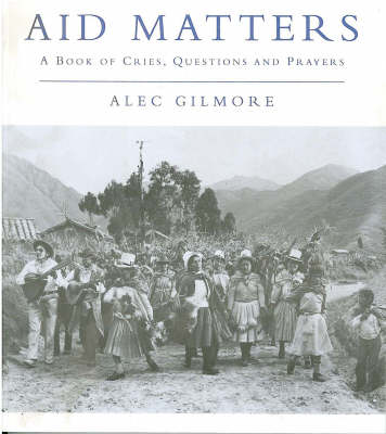 Aid Matters: A Book of Cries, Questions and Prayers