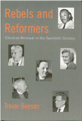 Rebels and Reformers: Christian Renewal in the Twentieth Century