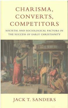 Charisma, Converts, Competitors: Societal and Sociological Factors in the Success of Early Christianity