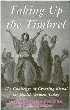 Taking Up the Timbrel: The Challenge of Creating Ritual for Jewish Women Today
