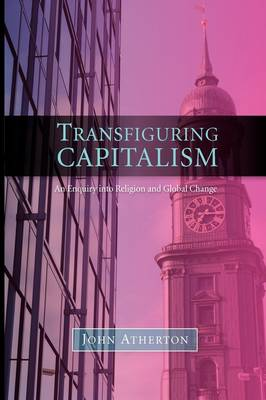 Transfiguring Capitalism: An Enquiry into Religion and Global Change