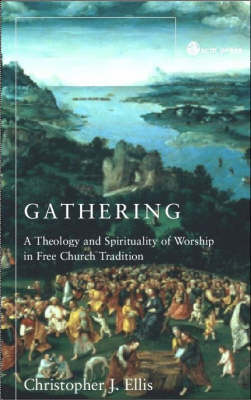 Gathering: Spirituality and Theology in Free Church Worship