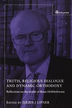 Truth, Religious Dialogue and Dynamic Orthodoxy: Reflections on the works of Brian Hebblethwaite