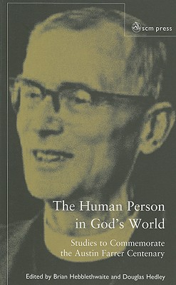 The Human Person In God's World: Studies to Commemorate the Farrer Centenary