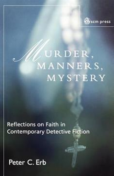 Murder, Manners and Mystery: Reflections on Faith in Contemporary Detective Fiction