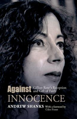 Against Innocence: Gillian Rose's Reception and Gift of Faith