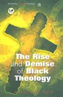 Rise and Demise of Black Theology