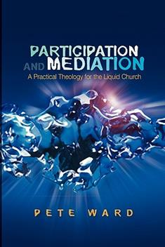 Participation and Mediation: A Practical Theology for the Liquid Church