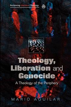 Theology, Liberation and Genocide: A Theology of the Periphery