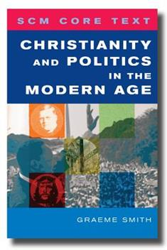 SCM Core Text: Christianity and Politics in the Modern Age