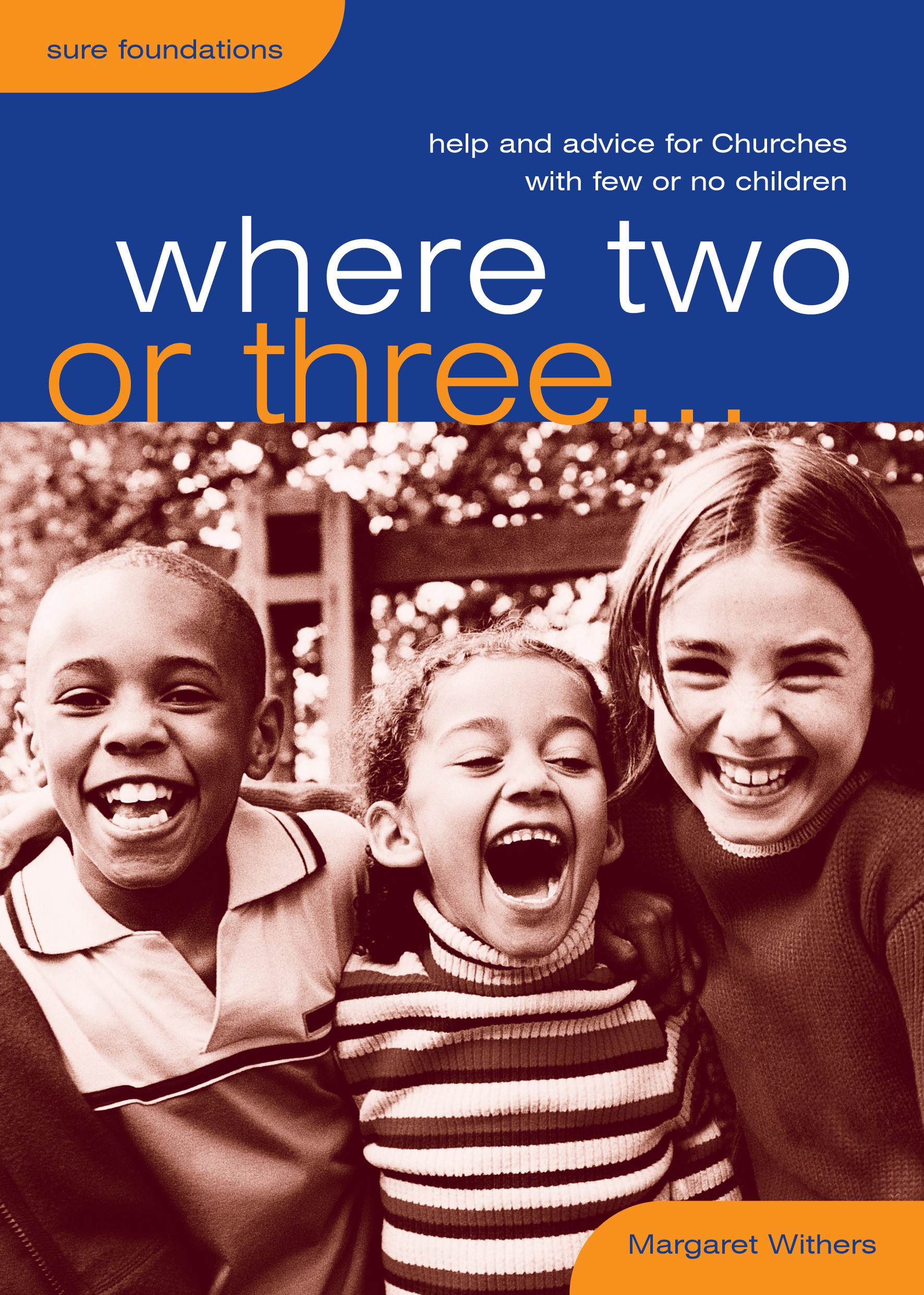Where Two or Three...: Help and advice for churches with few or no children