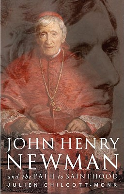 John Henry Newman: and the Path to Sainthood