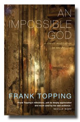 An Impossible God: Experiencing the Power of the Passion and Resurrection