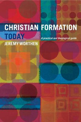 Christian Formation Today: A Practical and Theological Guide