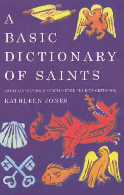 Basic Dictionary of Saints: Anglican, Catholic, Free Church and Orthodox