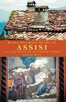 Every Pilgrim's Guide to Assisi: And Other Franciscan Pilgrim Places