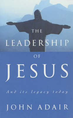 Leadership of Jesus: And Its Legacy Today
