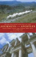 Every Pilgrim's Guide to the Journeys of the Apostles: Greece, Turkey, Italy, Lebanon, Malta, Syria and the Holy Land