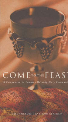Come to the Feast: A Companion to Holy Communion
