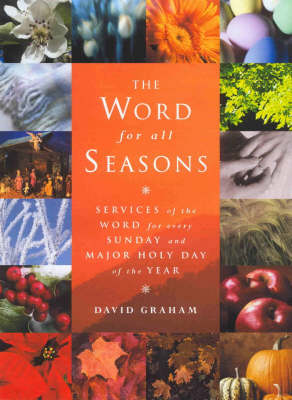 The Word for All Seasons: Services of the Word for Every Sunday and Major Holy Day of the Year