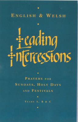 Leading Intercessions: Prayers for Sundays, Holy Days and Festivals Years A, B & C