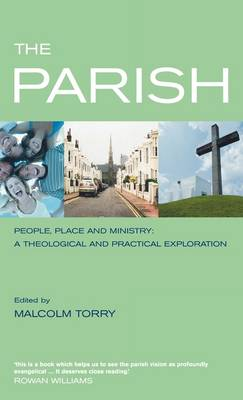 The Parish: People, Place and Ministry: A Theological And Practical Exploration