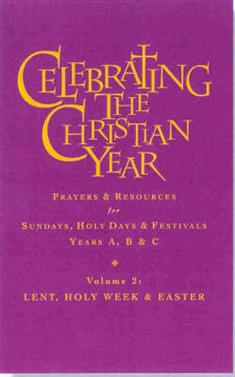Celebrating the Christian Year - Volume 2: Lent, Holy Week and Easter: Prayers and Resources for Sundays and Holy Days