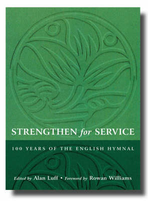Strengthen for Service: One Hundred Years of the English Hymnal 1906-2006