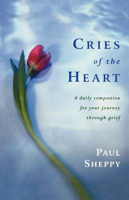 Cries of the Heart: A Daily Companion for Your Journey Through Grief