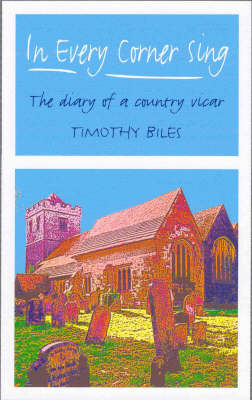 In Every Corner Sing: The Diary of a Country Vicar
