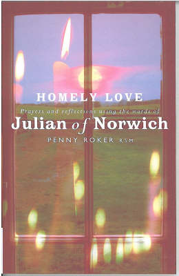 Homely Love: Prayers and reflections using the words of Julian of Norwich