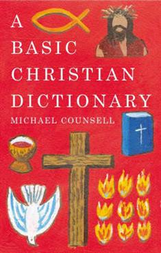 Basic Christian Dictionary: An A-Z of Beliefs, Practices and Teachings