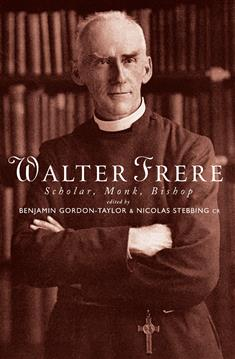 Walter Frere: Scholar, Monk, Bishop