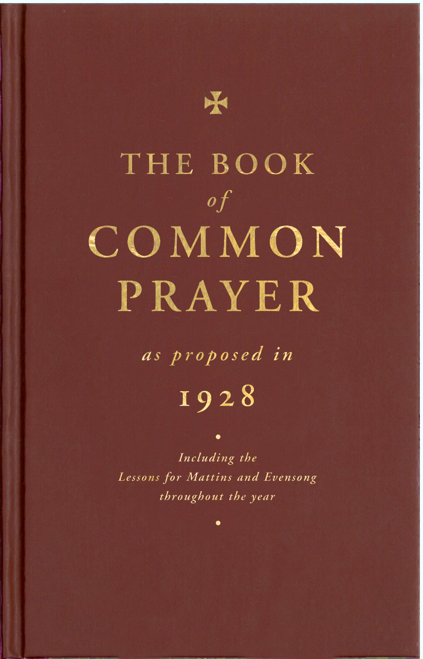 The Book of Common Prayer as Proposed in 1928: Including the Lessons for Matins and Evensong Throughout the Year