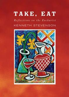 Take, Eat: Reflections on the Eucharist