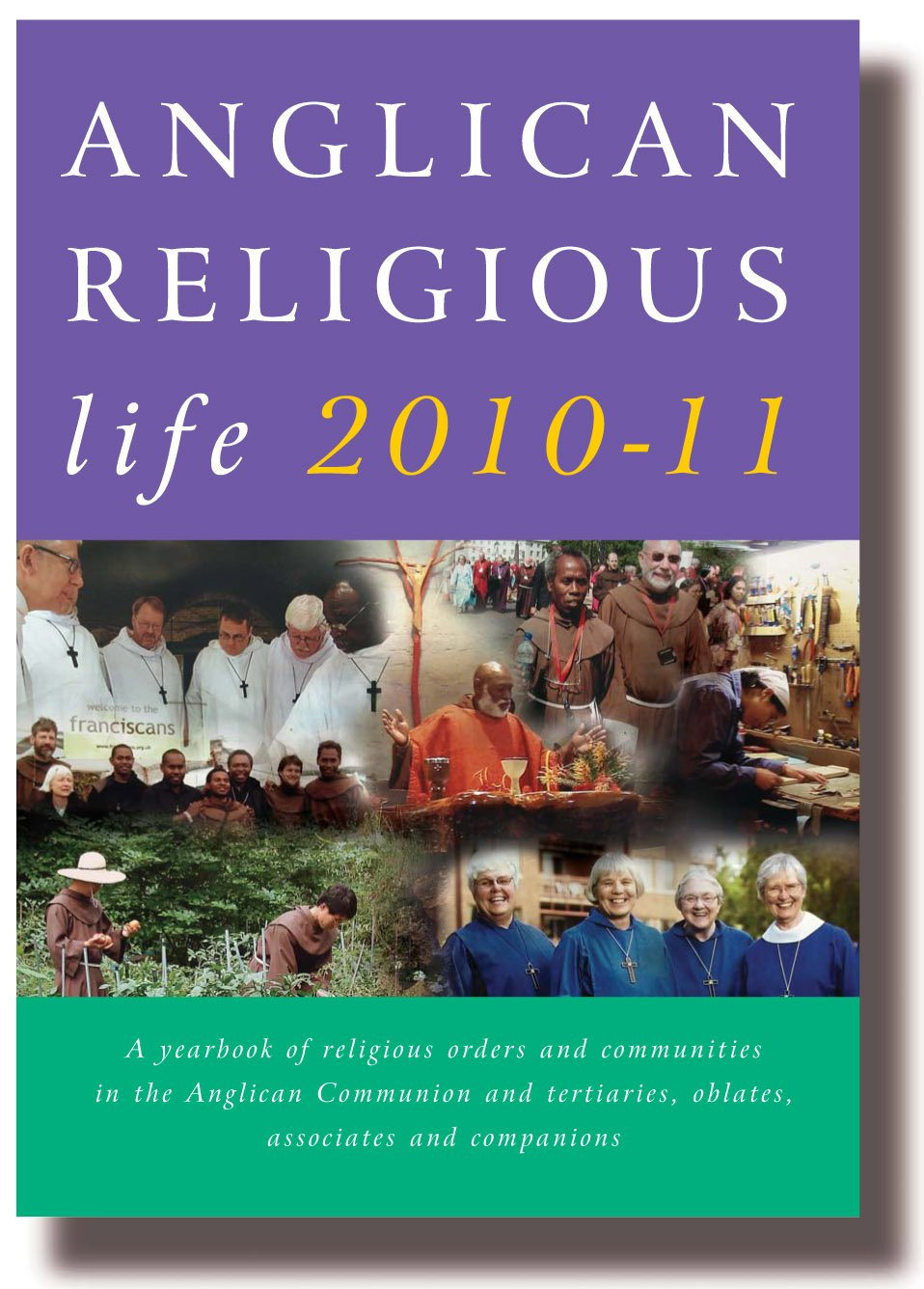 Anglican Religious Life 2010-11: A Yearbook of Religious Orders and Communities in the Anglican Communion and Tertiaries, Oblates, Associates and Companions