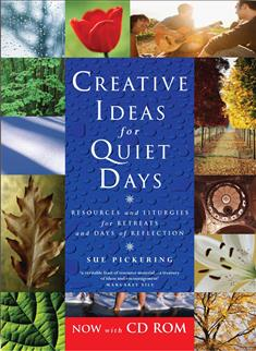 Creative Ideas for Quiet Days: Resources and Liturgies for Retreats and Days of Reflection