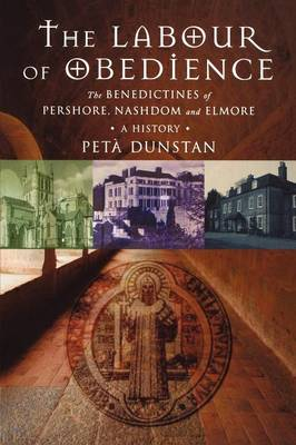 Labour of Obedience: The Benedictines of Pershore, Nashdom and Elmore, a History