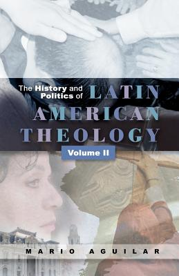 History and Politics of Latin American Theology: Volume Two