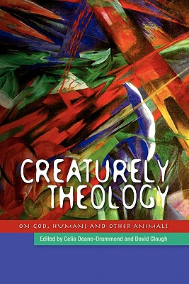 Creaturley Theology: God, Humans and Other Animals