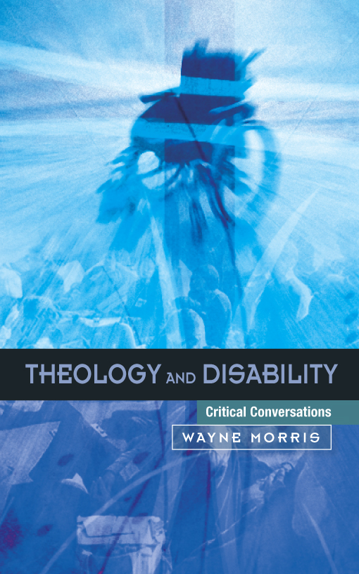 Religion and disability essays in scripture theology and ethics
